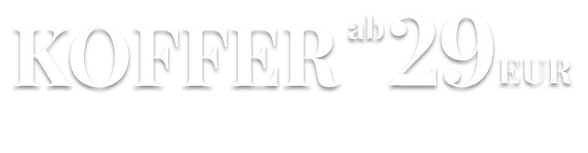 KOFFER ab 29 EUR